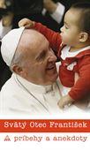 Obrázok pre výrobcu Svätý Otec František. Príbehy a anekdoty