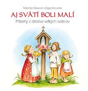 Obrázok z AJ SVÄTÍ BOLI MALÍ   Príbehy z detstva veľkých svätcov