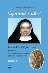 Obrázok z Tajomná radosť. Život matky Rózy Vůjtechovej 2. vydanie